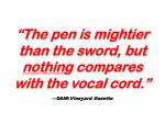 the pen is mightier than the sword but nothin g compares with the vocal cord daw vineyard gazette