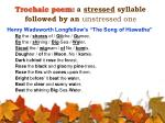 trochaic poem a stressed syllable followed by an unstressed one