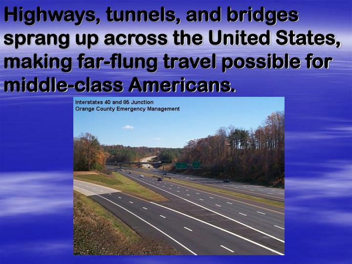 Highways, tunnels, and bridges sprang up across the United States, making far-flung travel possible for middle-class Americans.