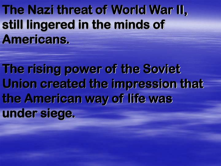 The Nazi threat of World War II, still lingered in the minds of Americans.