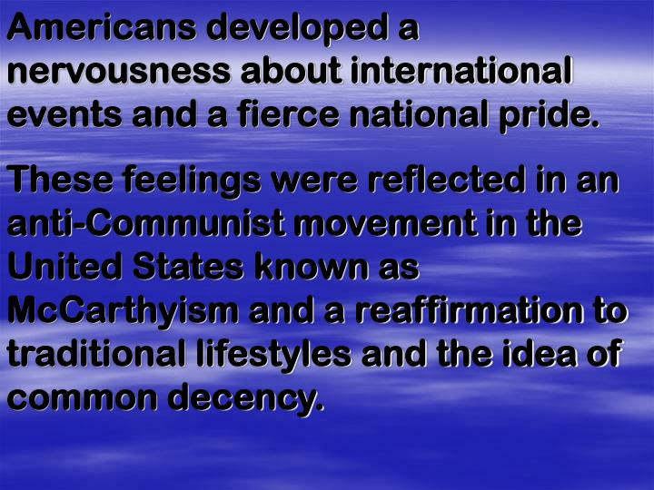 Americans developed a nervousness about international events and a fierce national pride.