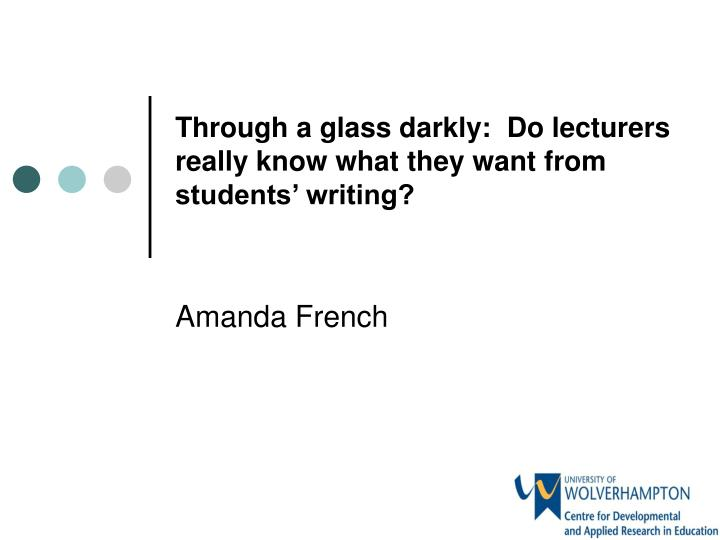 through a glass darkly do lecturers really know what they want from students writing n.