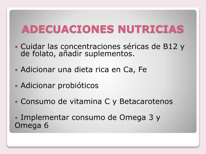 Cuidar las concentraciones séricas de B12 y de folato, añadir suplementos.
