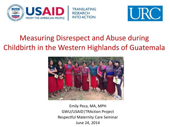 measuring disrespect and abuse during childbirth in the western highlands of guatemala n.