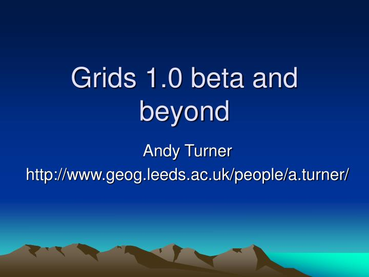 grids 1 0 beta and beyond n.