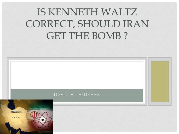 is kenneth waltz correct should iran get the bomb n.