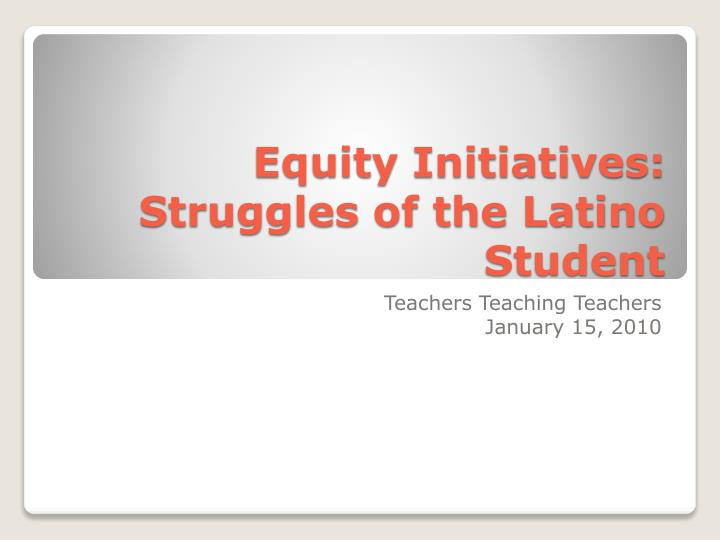 equity initiatives struggles of the latino student n.