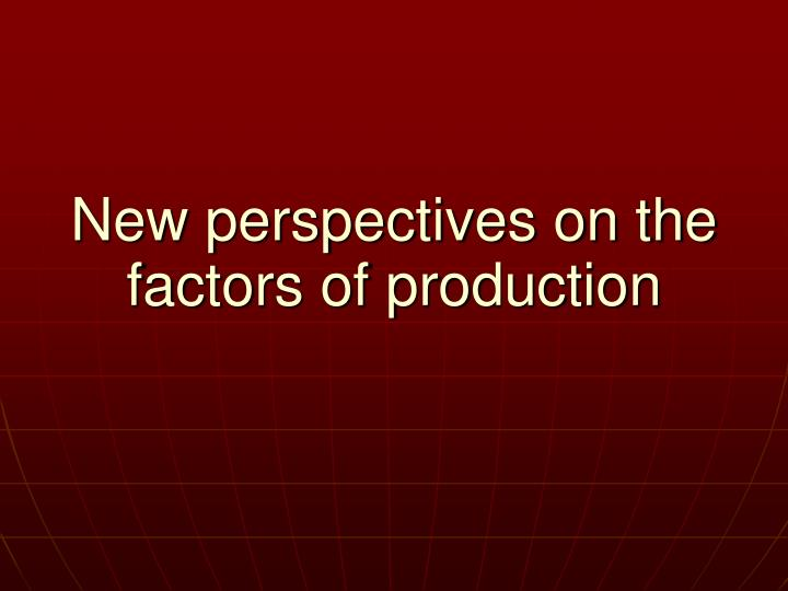 new perspectives on the factors of production n.