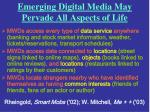 emerging digital media may pervade all aspects of life