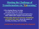 meeting the challenge of transformation via un learning