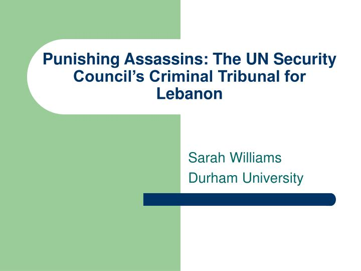 punishing assassins the un security council s criminal tribunal for lebanon n.