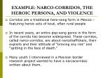 example narco corridos the heroic persona and violence