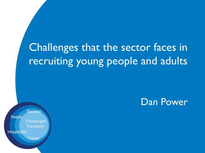 challenges that the sector faces in recruiting young people and adults n.