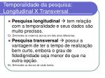 temporalidade da pesquisa longitudinal x transversal