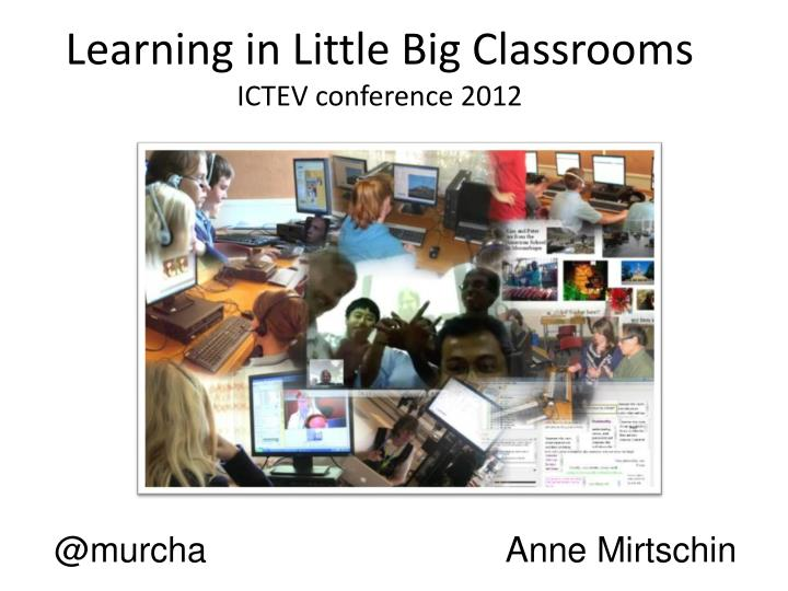 learning in little big classrooms ictev conference 2012 n.
