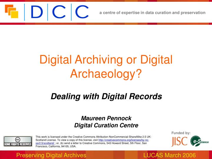 dealing with digital records maureen pennock digital curation centre n.