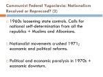 communist federal yugoslavia nationalism resolved or repressed 2