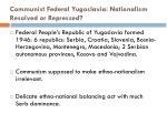 communist federal yugoslavia nationalism resolved or repressed