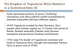 the kingdom of yugoslavia ethnic relations in a centralised state 2