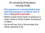 an amazing thing about moving fluids