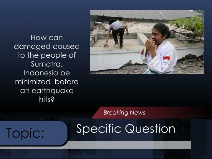 How can damaged caused to the people of Sumatra, Indonesia be minimized  before an earthquake hits?