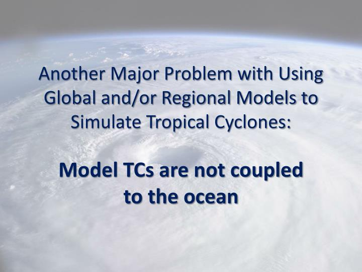Another Major Problem with Using Global and/or Regional Models to Simulate Tropical Cyclones: