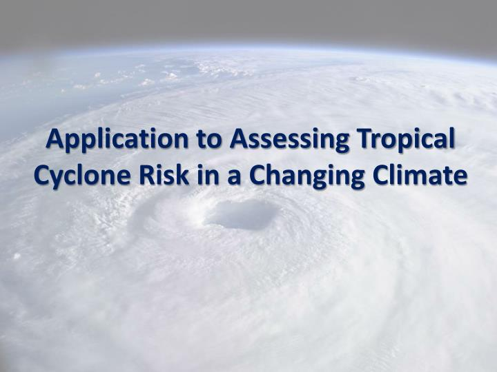 Application to Assessing Tropical Cyclone Risk in a Changing Climate