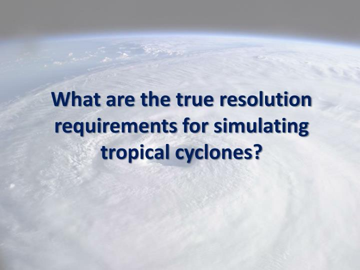 What are the true resolution requirements for simulating tropical cyclones?
