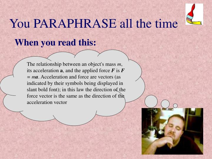 You PARAPHRASE all the time