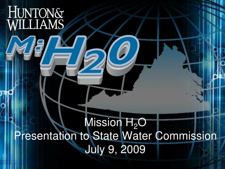 mission h 2 o presentation to state water commission july 9 2009 n.