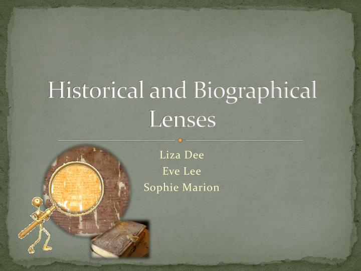 historical and biographical lenses n.