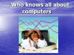 who knows all about computers