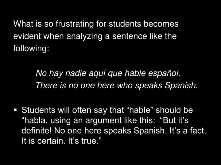 What is so frustrating for students becomes