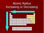 atomic radius increasing or decreasing2