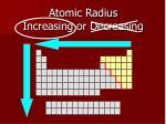atomic radius increasing or decreasing3