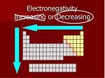 electronegativity increasing or decreasing3