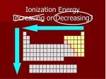 ionization energy increasing or decreasing1