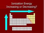 ionization energy increasing or decreasing2