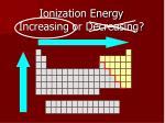 ionization energy increasing or decreasing3