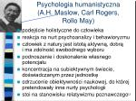 psychologia humanistyczna a h maslow carl rogers rollo may