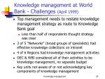knowledge management at world bank challenges april 1999