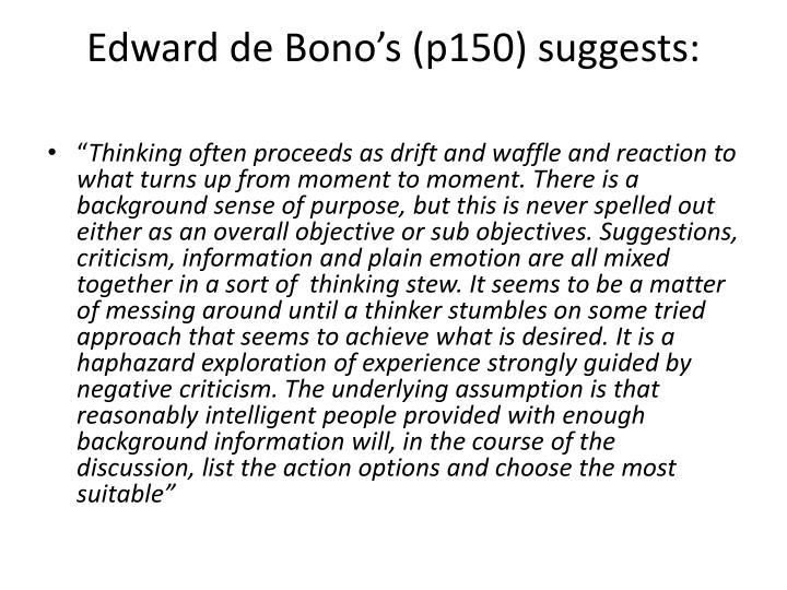 Edward de Bono's (p150) suggests: