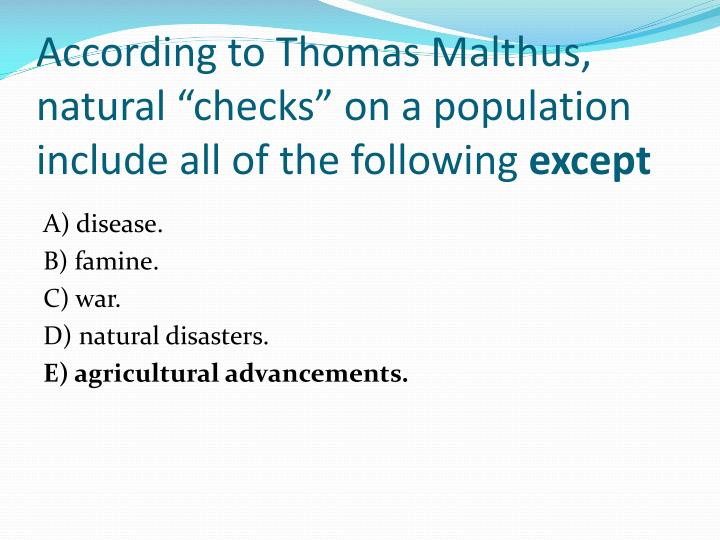 """According to Thomas Malthus, natural """"checks"""" on a population include all of the following"""