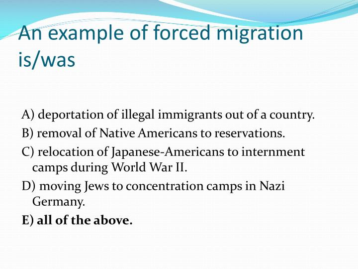 An example of forced migration is/was