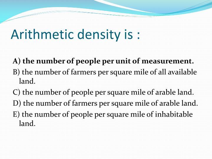 Arithmetic density is :
