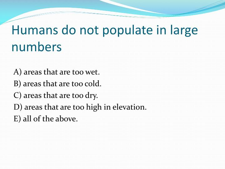 Humans do not populate in large numbers