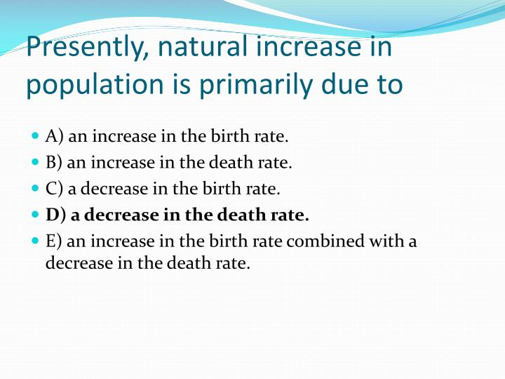 Presently, natural increase in population is primarily due to