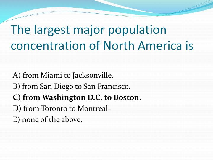 The largest major population concentration of North America is