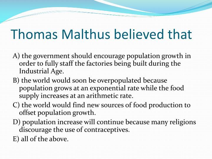 Thomas Malthus believed that
