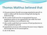 thomas malthus believed that